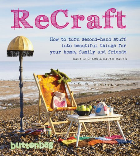 ReCraft: How to Turn Second-hand Stuff into Beautiful Things for your Home, Family and Friends