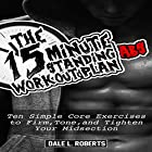 The 15-Minute Standing Abs Workout Plan: Ten Simple Core Exercises to Firm, Tone, and Tighten Your Midsection Hörbuch von Dale L. Roberts Gesprochen von: Maurice R. Cravens II