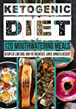 Ketogenic Diet: 120 Mouthwatering Meals: 30 Days of Low Carb, High Fat Breakfast, Lunch, Dinner & Dessert
