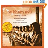 Sukham Ayu: Cooking at Home with Ayurvedic Insights: (Gourmand Winner - Best Health & Nutrition Cookbook in the World - Second Place)