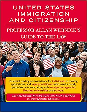 United States Immigration and Citizenship: Prof. Allan Wernick's Guide to the Law written by Allan Wernick