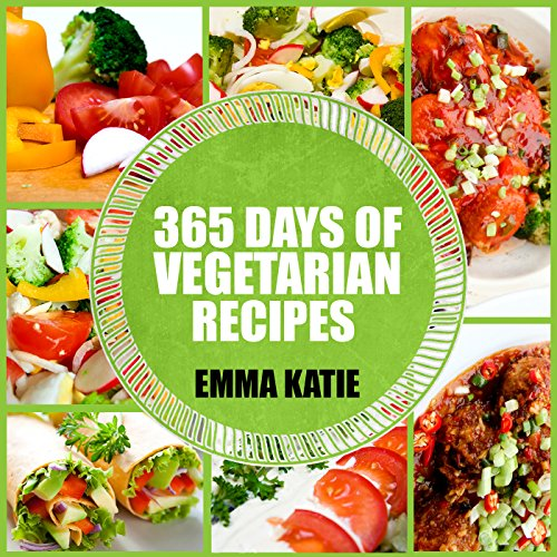 Vegetarian: 365 Days of Vegetarian Recipes (Vegetarian, Vegetarian Cookbook, Vegetarian Diet, Vegetarian Slow Cooker, Vegetarian Recipes, Vegetarian Weight Loss, Vegetarian Diet For Beginners) by Emma Katie