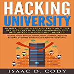 Hacking University: Mobile Phone & App Hacking & The Ultimate Python Programming for Beginners, 2 Manuscript Bundle | Isaac D. Cody