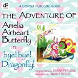 The Adventures of Amelia Airheart Butterfly in bye! bye! Dragonfly!