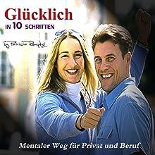 Glücklich in 10 Schritten: Mentaler Weg für Privat und Beruf Hörbuch von Patricia Römpke Gesprochen von: Patricia Römpke, Henning Römpke