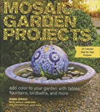 img - for Mosaic Garden Projects: Add Color to Your Garden with Tables, Fountains, Bird Baths, and More book / textbook / text book