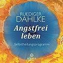 Angstfrei leben Hörbuch von Ruediger Dahlke Gesprochen von: Ruediger Dahlke
