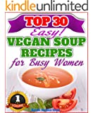 Top 30 The Most Amazing Low-Fat Vegan Soup Recipes For Busy Women (Vegan Weight Loss Book 1)