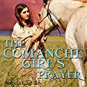 The Comanche Girl's Prayer: Texas Women of Spirit, Book 2 Audiobook by Angela Castillo Narrated by J. Grace Pennington