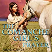 The Comanche Girl's Prayer: Texas Women of Spirit, Book 2 | Angela Castillo