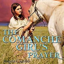 The Comanche Girl's Prayer: Texas Women of Spirit, Book 2 Audiobook by Angela Castillo Narrated by J. Grace Pennington