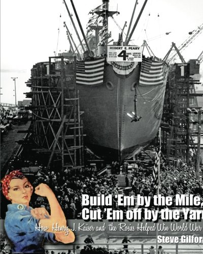 build-em-by-the-mile-cut-em-off-by-the-yard-how-henry-j-kaiser-and-the-rosies-helped-win-world-war-i