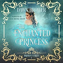 The Enchanted Princess: Broken Curses, Book 1 Audiobook by Dawn Brower Narrated by Sarah Brooke Sheehy