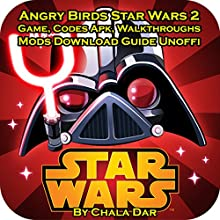 Angry Birds Star Wars 2 Game: Codes Apk, Walkthroughs, Mods, Download Guide - Unofficial Audiobook by Chala Dar Narrated by Ophion