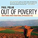 Out of Poverty: What Works When Traditional Approaches Fail Audiobook by Paul Polak Narrated by Eric Bodrero