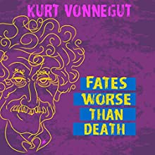 Fates Worse Than Death: An Autobiographical Collage (       UNABRIDGED) by Kurt Vonnegut Narrated by Richard Davidson