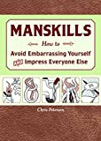 Manskills: How to Avoid Embarrassment and Impress Everyone