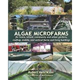 Algae Microfarms: for home, school, community and urban gardens, rooftop, mobile and vertical farms and living...