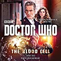 Doctor Who: The Blood Cell: A 12th Doctor Novel (       UNABRIDGED) by James Goss Narrated by Colin McFarlane