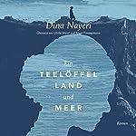 Ein Teelöffel Land und Meer | Dina Nayeri