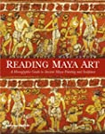 Reading Maya Art: A Hieroglyphic Guid...