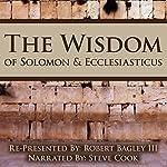 The Wisdom of Solomon and Ecclesiasticus: Re-Presented by Robert Bagley III | Robert Bagley III