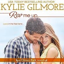 Rev Me Up: Clover Park, Book 7 | Livre audio Auteur(s) : Kylie Gilmore Narrateur(s) : Charles Lawrence