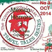Travel Tales Collections: No 3 OCT 2014 - Mexico Horrors 1: Travel Tales Collections, Book 3 (       UNABRIDGED) by Michael Brein Narrated by Gary Roelofs