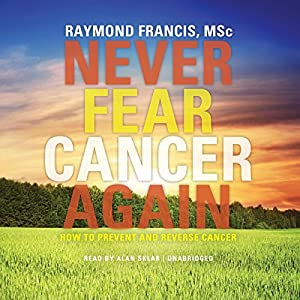 Never Fear Cancer Again Audiobook
