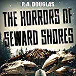 The Horrors of Seward Shores | P. A. Douglas