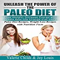 Paleo Diet: Unleash the Power of the Paleo Diet: Lose Weight, Increase Energy, and Create Real Life Change That Lasts Audiobook by Valerie Childs, Joy Louis Narrated by Grace Moses