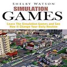 Simulation Games: Learn the Simulation Games and See How It Change Your Daily Routine (       UNABRIDGED) by Shelby Watson Narrated by Jay Hill