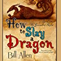 How to Slay a Dragon (       UNABRIDGED) by Bill Allen Narrated by Tim Lundeen