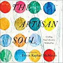 The Artisan Soul: Crafting Your Life into a Work of Art Hörbuch von Erwin Raphael McManus Gesprochen von: Erwin Raphael McManus