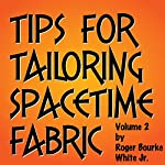 Tips for Tailoring Spacetime Fabric, Vol. 2 | Roger Bourke White Jr.