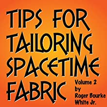 Tips for Tailoring Spacetime Fabric, Vol. 2 (       UNABRIDGED) by Roger Bourke White Jr. Narrated by Roger Bourke White Jr.