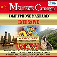 Smartphone Mandarin Intensive: English and Chinese Edition (       UNABRIDGED) by Mark Frobose Narrated by Mark Frobose