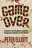 img - for Game Over - A guide to the deadliest and most dangerous animals on the planet! book / textbook / text book