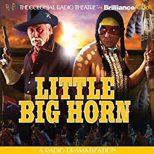 Little Big Horn: A Radio Dramatization | [Jerry Robbins]