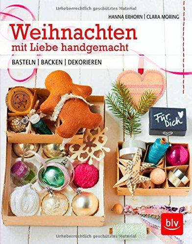 Weihnachten mit Liebe handgemacht: Backen | Basteln | Dekorieren