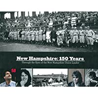 New Hampshire 150 Years: Through the Eyes of the New Hampshire Union Leader