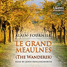 Le Grand Meaulnes: The Wanderer Audiobook by  Alain-Fournier Narrated by John Hollingworth