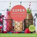 Super Smoothies for NutriBullet: More...