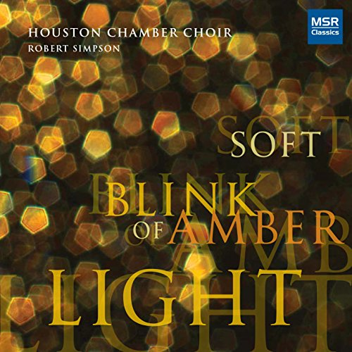 soft blink of amber light - Contemporary Choral Music by Dominick DiOrio, Jocelyn Hagen, Wayne Oquin, Christopher Theofanidis and David Ashley White [World Premiere Recordings]