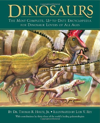 Dinosaurs: The Most Complete, Up-to-Date Encyclopedia for Dinosaur Lovers of All Ages