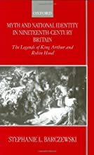Myth and National Identity in Nineteenth-Century Britain The Legends of King Arthur and Robin Hood