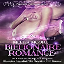 Billionaire Romance: He Knocked Me Up! His Pregnant Obsession Revealed! The Shocking CEO Scandal (       UNABRIDGED) by Melisa Moore Narrated by Nikki Diamond