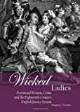 img - for Wicked Ladies: Provincial Women, Crime and the Eighteenth-Century English Justice System by Gregory J. Durston (2013) Hardcover book / textbook / text book