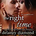 The Right Time: Love Unexpected, Book 4 Audiobook by Delaney Diamond Narrated by Michael Pauley
