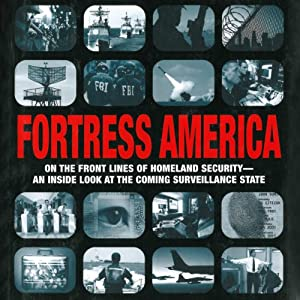 Fortress America: On the Front Lines of Homeland Security - An Inside Look at the Coming Surveillance State | [Matt Brzezinski]